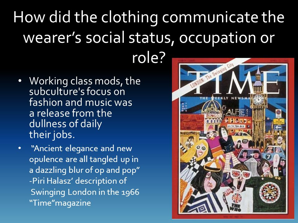 How did the clothing communicate the wearer's social status, occupation or role? Working class mods, the subculture's focus on fashion and music was a