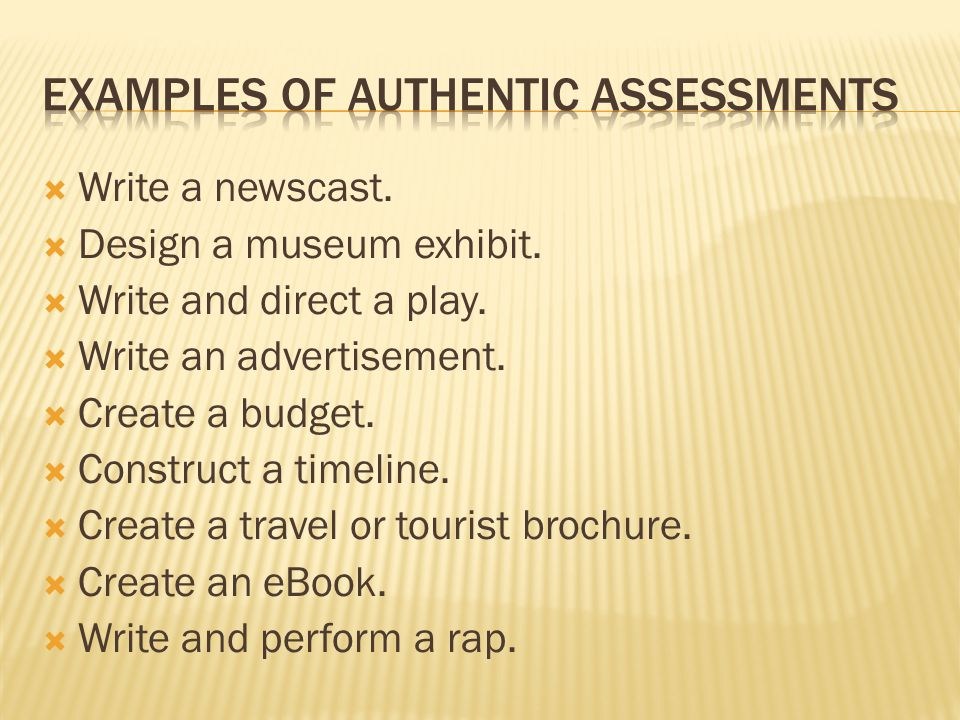 Write a newscast.  Design a museum exhibit.  Write and direct a play.  Write an advertisement.  Create a budget.  Construct a timeline.  Creat