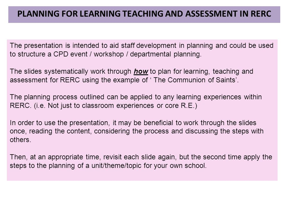 PLANNING FOR LEARNING TEACHING AND ASSESSMENT IN RERC The presentation is intended to aid staff development in planning and could be used to structure