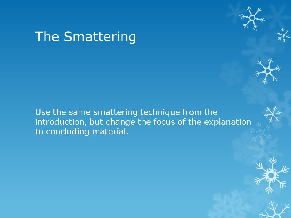 The Smattering Use the same smattering technique from the introduction, but change the focus of the explanation to concluding material.