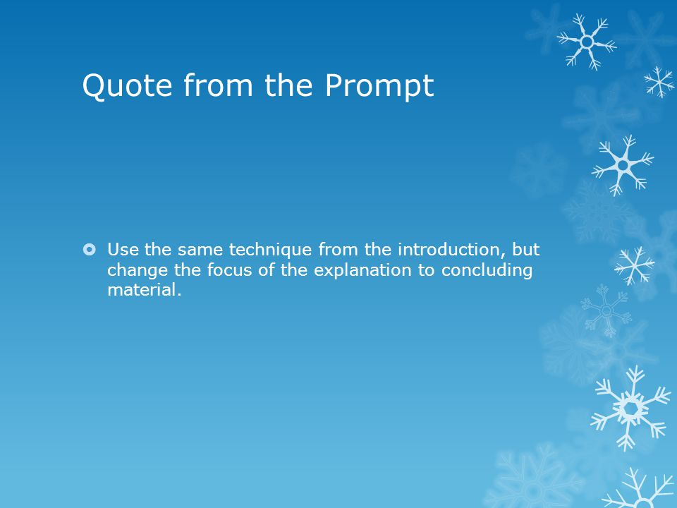 Quote from the Prompt  Use the same technique from the introduction, but change the focus of the explanation to concluding material.
