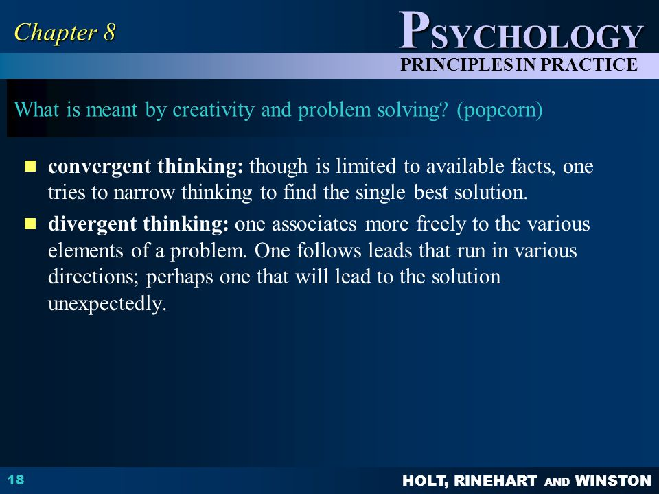 HOLT, RINEHART AND WINSTON P SYCHOLOGY PRINCIPLES IN PRACTICE 18 Chapter 8 What is meant by creativity and problem solving.