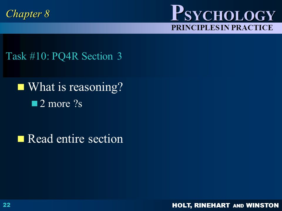 HOLT, RINEHART AND WINSTON P SYCHOLOGY PRINCIPLES IN PRACTICE Task #10: PQ4R Section 3 What is reasoning.