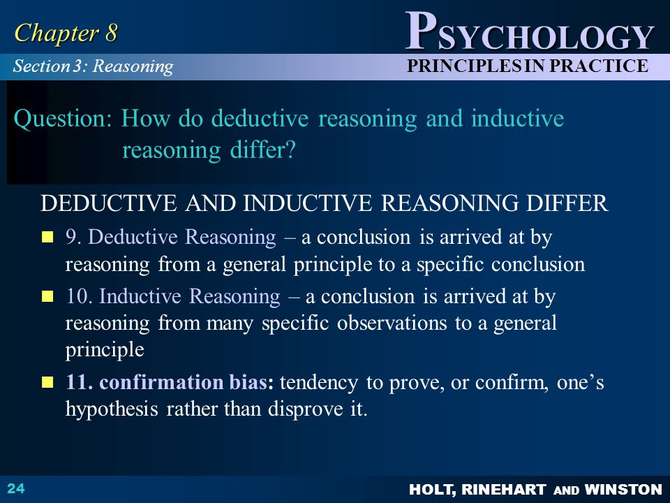 HOLT, RINEHART AND WINSTON P SYCHOLOGY PRINCIPLES IN PRACTICE 24 Chapter 8 Question: How do deductive reasoning and inductive reasoning differ.