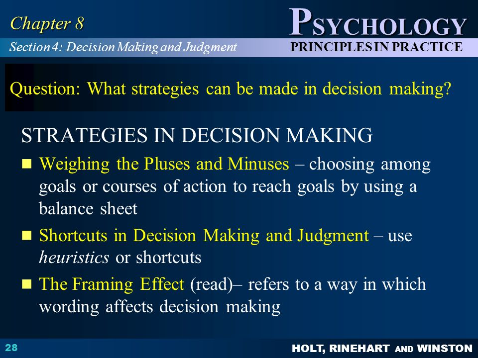 HOLT, RINEHART AND WINSTON P SYCHOLOGY PRINCIPLES IN PRACTICE 28 Chapter 8 Question: What strategies can be made in decision making.