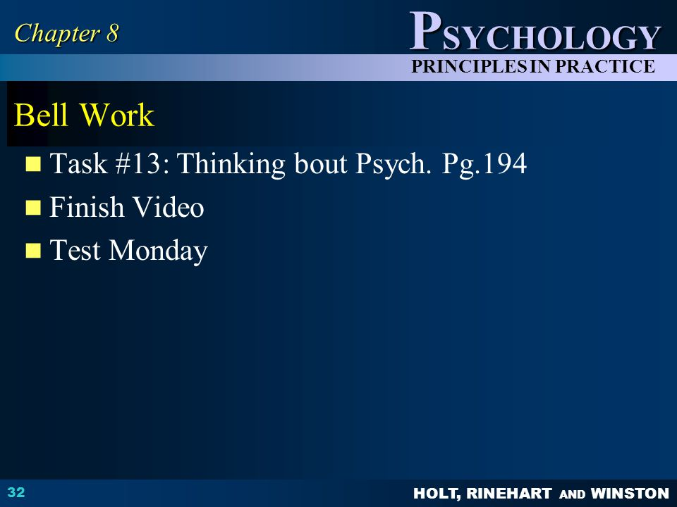 HOLT, RINEHART AND WINSTON P SYCHOLOGY PRINCIPLES IN PRACTICE Bell Work Task #13: Thinking bout Psych.