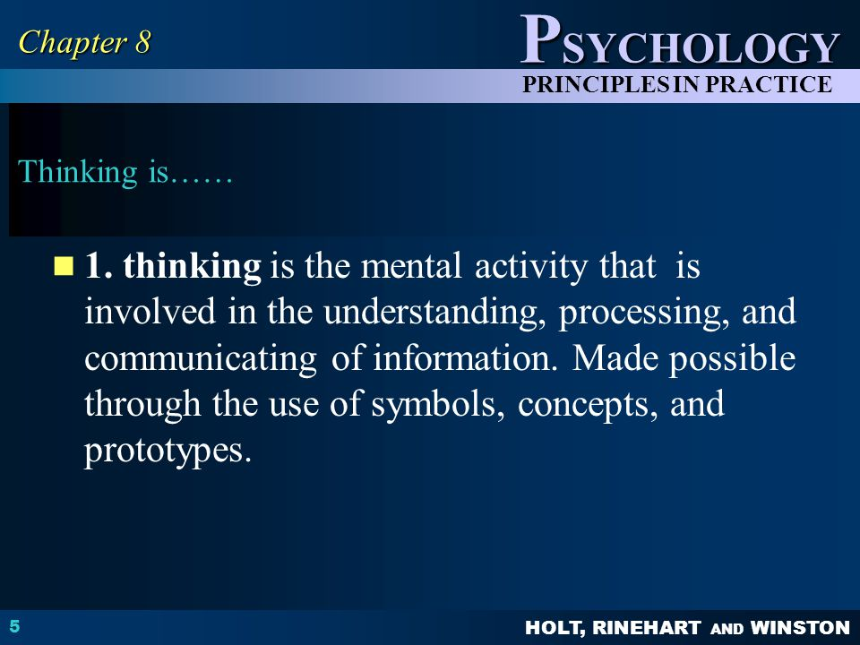 HOLT, RINEHART AND WINSTON P SYCHOLOGY PRINCIPLES IN PRACTICE 6 Chapter 8 Question: What are the three units of thinking.