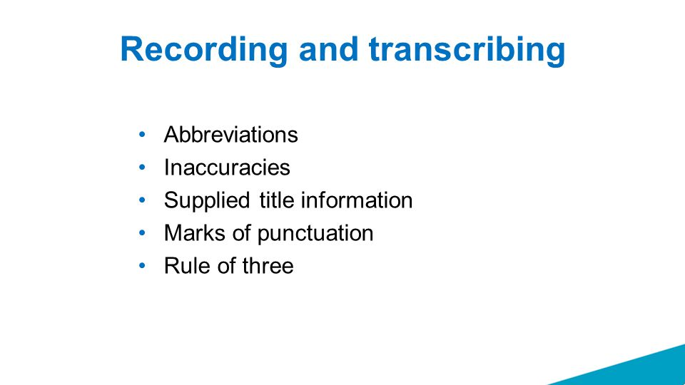 Recording and transcribing Abbreviations Inaccuracies Supplied title information Marks of punctuation Rule of three