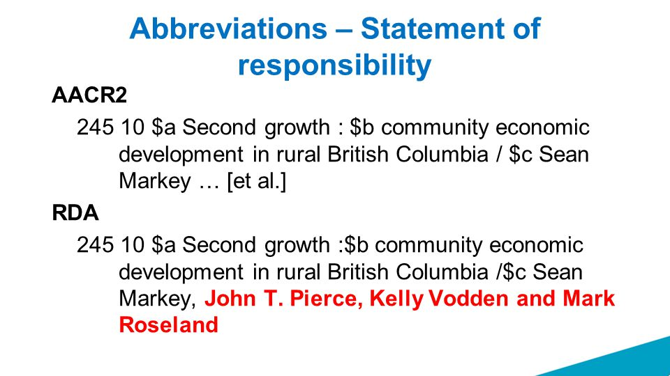 Abbreviations – Statement of responsibility AACR2 245 10 $a Second growth : $b community economic development in rural British Columbia / $c Sean Mark