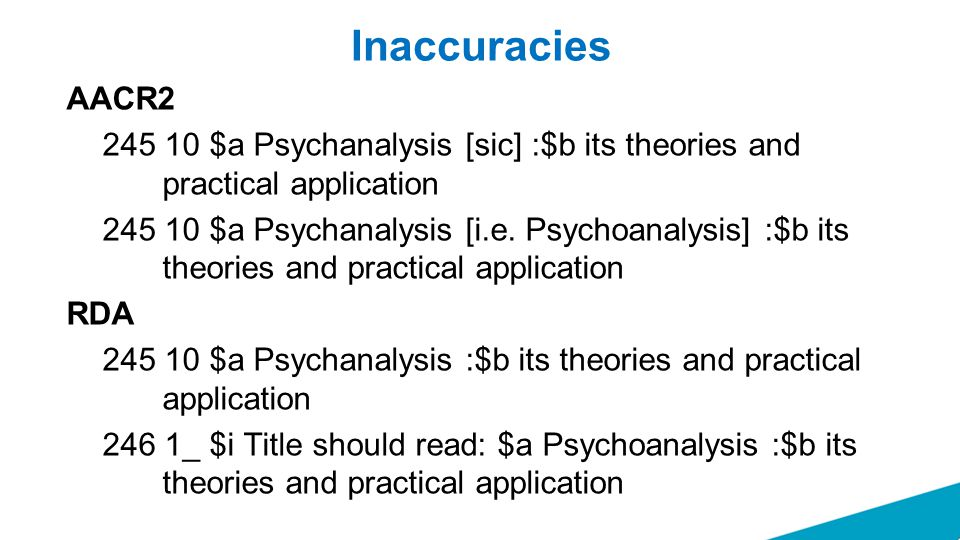 Inaccuracies AACR2 245 10 $a Psychanalysis [sic] :$b its theories and practical application 245 10 $a Psychanalysis [i.e.