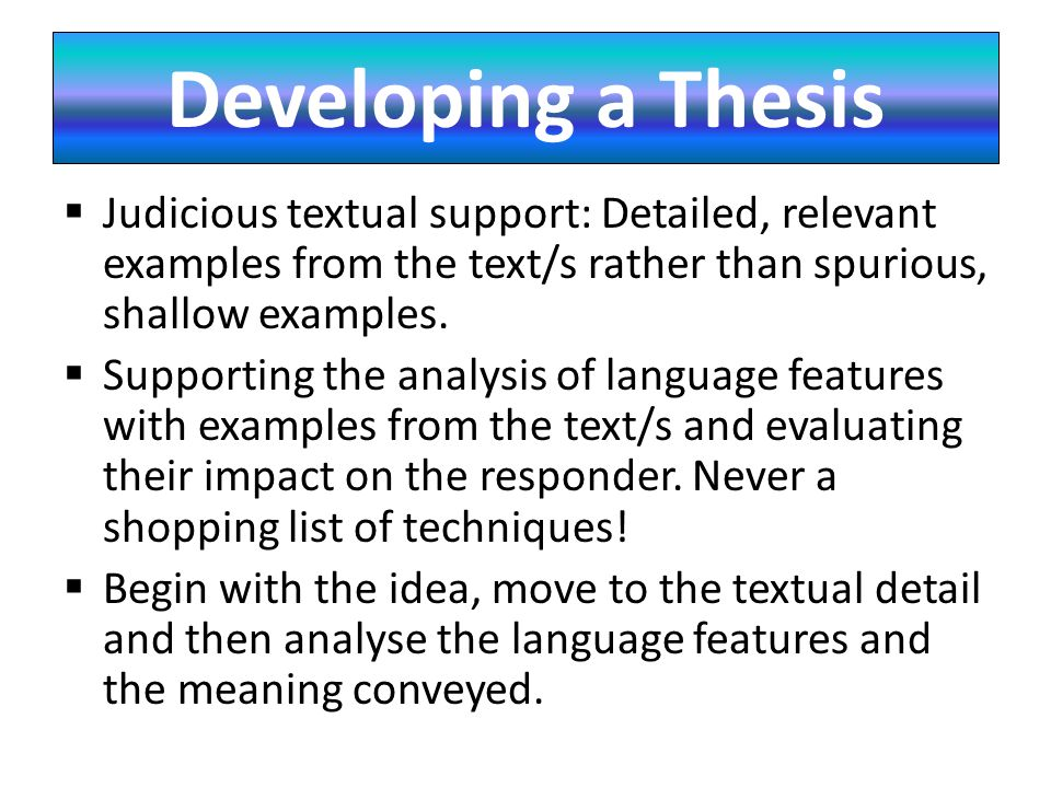  Judicious textual support: Detailed, relevant examples from the text/s rather than spurious, shallow examples.