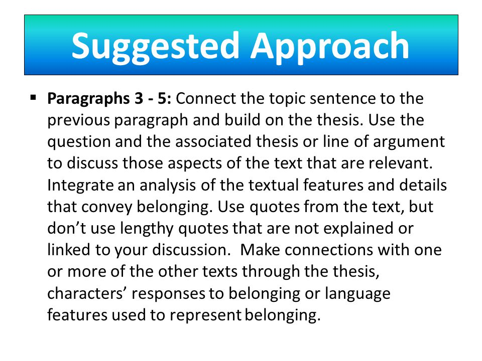 Suggested Approach  Paragraphs 3 - 5: Connect the topic sentence to the previous paragraph and build on the thesis.