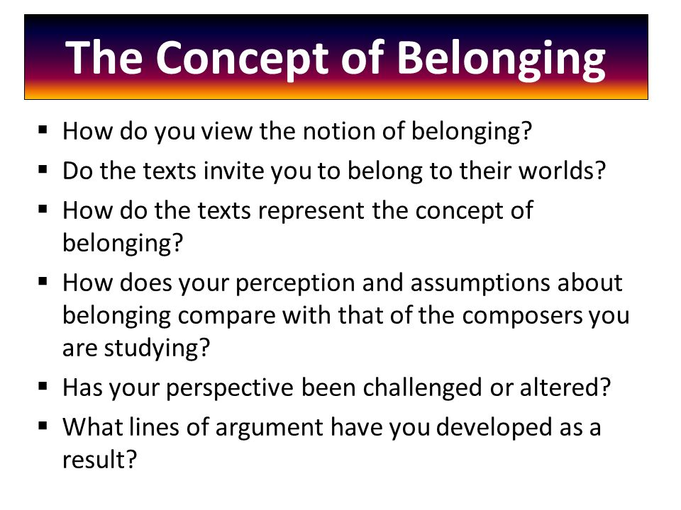 The Concept of Belonging  How do you view the notion of belonging.