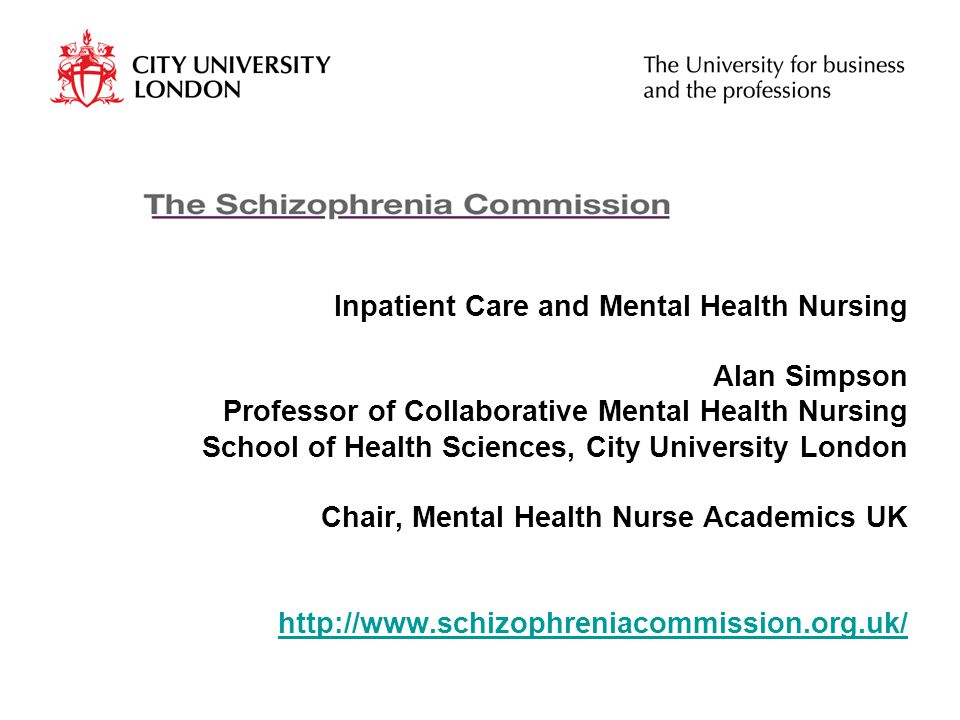 Inpatient Care and Mental Health Nursing What is the purpose of inpatient care for people with schizophrenia – what are we trying to do.