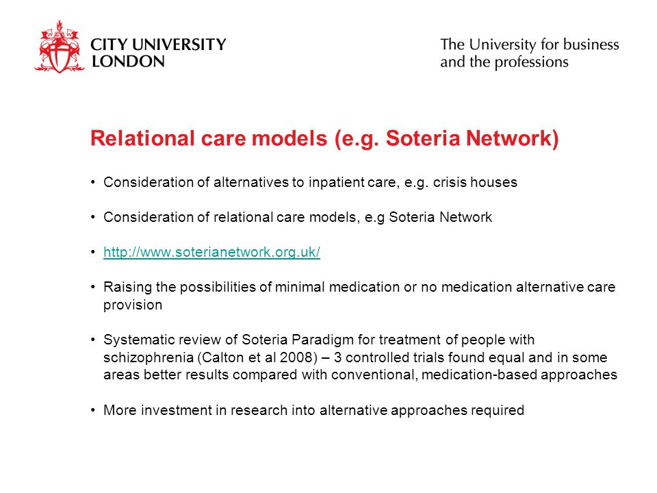 Relational care models (e.g. Soteria Network) Consideration of alternatives to inpatient care, e.g.