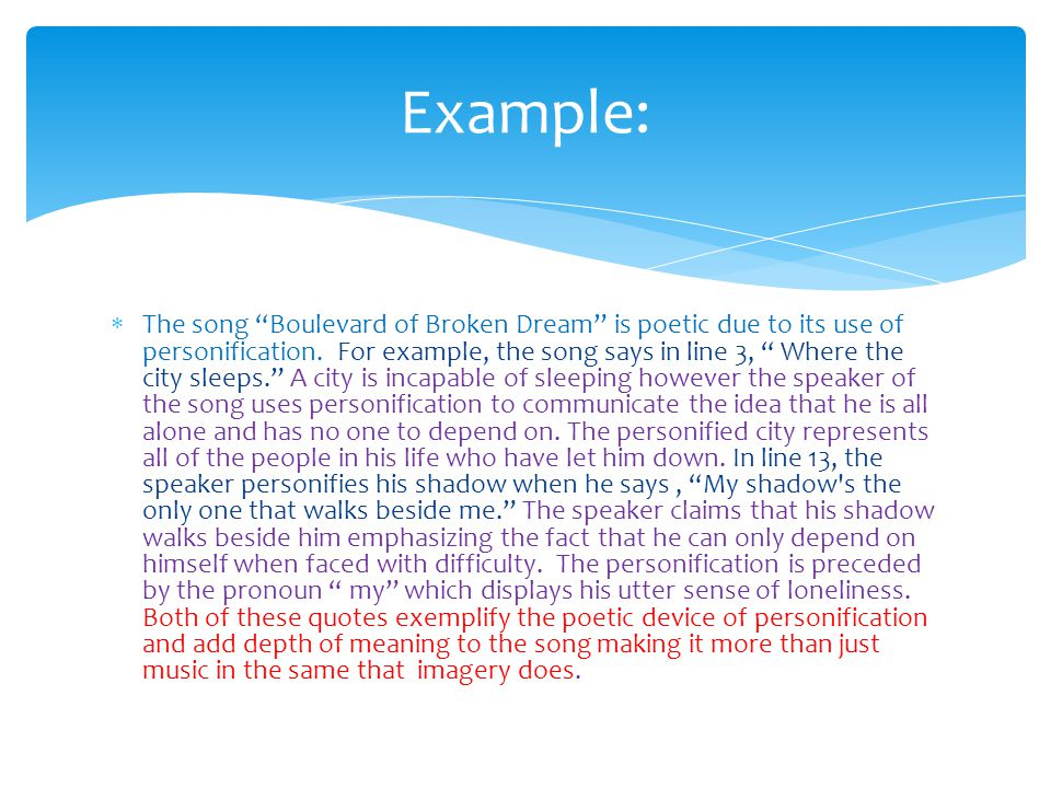  The song Boulevard of Broken Dream is poetic due to its use of personification.