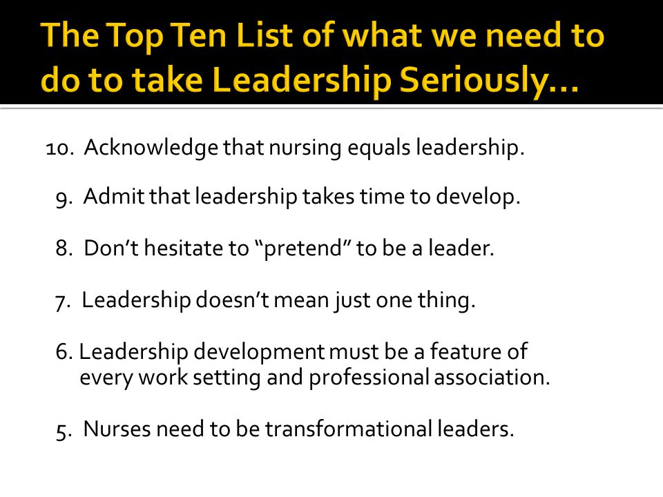10. Acknowledge that nursing equals leadership. 9.