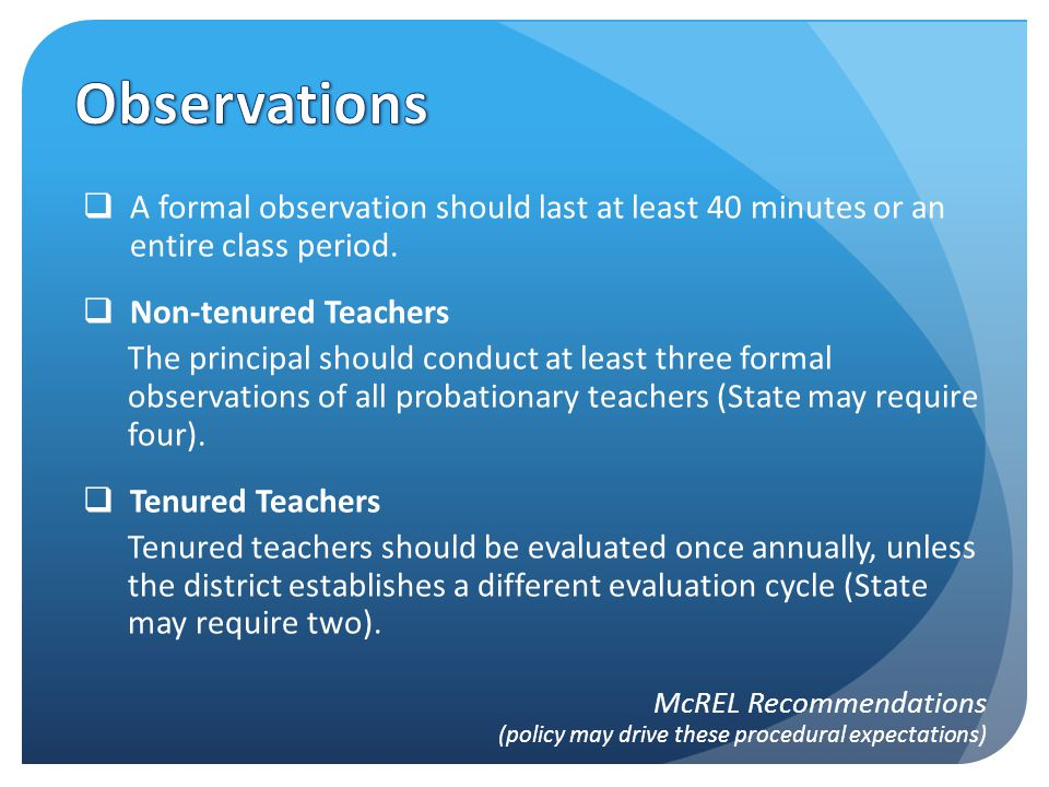  A formal observation should last at least 40 minutes or an entire class period.
