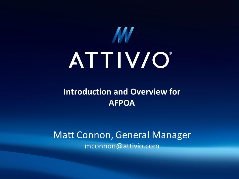 Introduction and Overview for AFPOA Matt Connon, General Manager mconnon@attivio.com