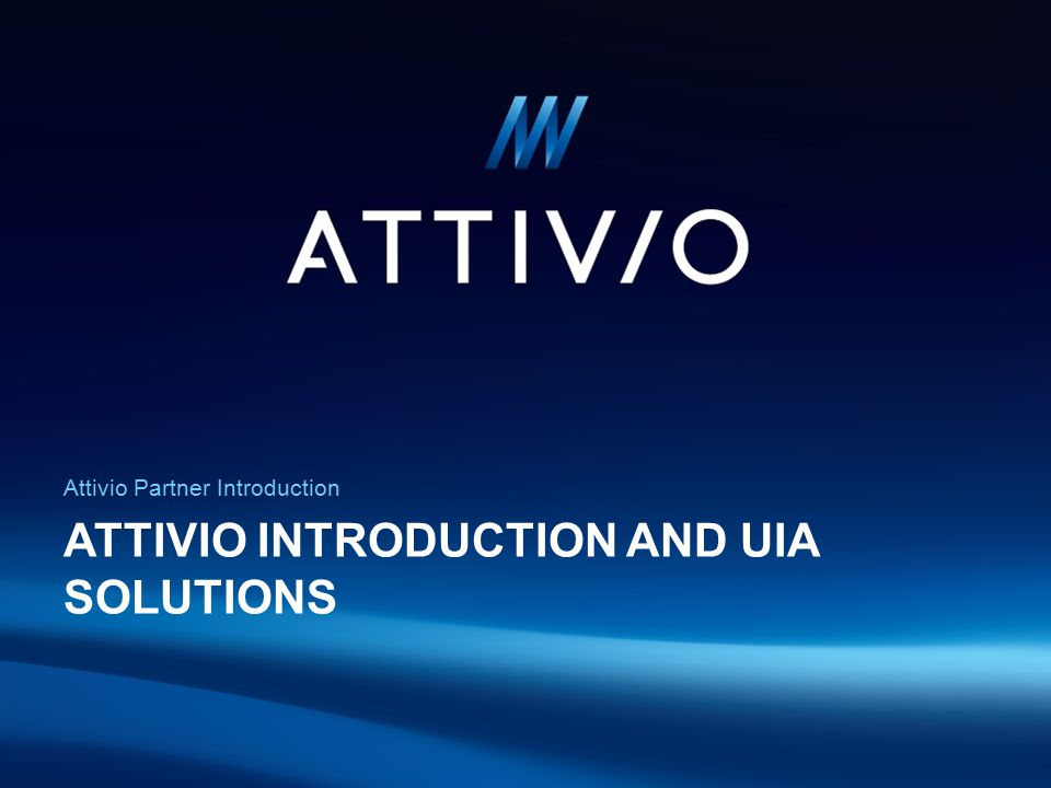 ATTIVIO INTRODUCTION AND UIA SOLUTIONS Attivio Partner Introduction