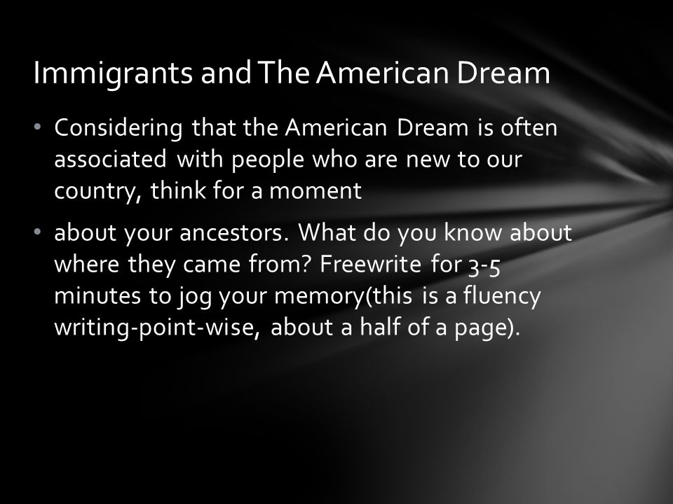 Considering that the American Dream is often associated with people who are new to our country, think for a moment about your ancestors.