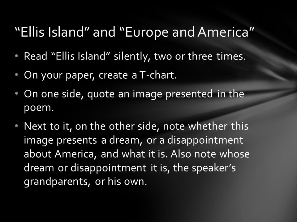 Read Ellis Island silently, two or three times. On your paper, create a T-chart.