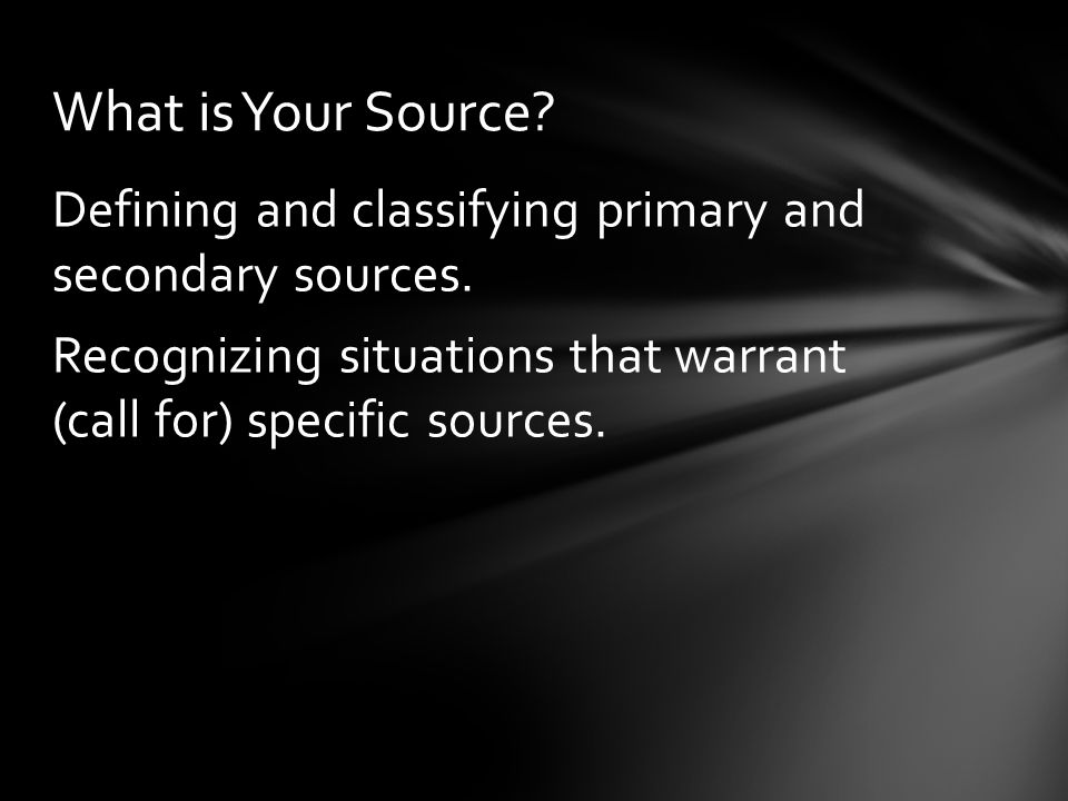 Defining and classifying primary and secondary sources.