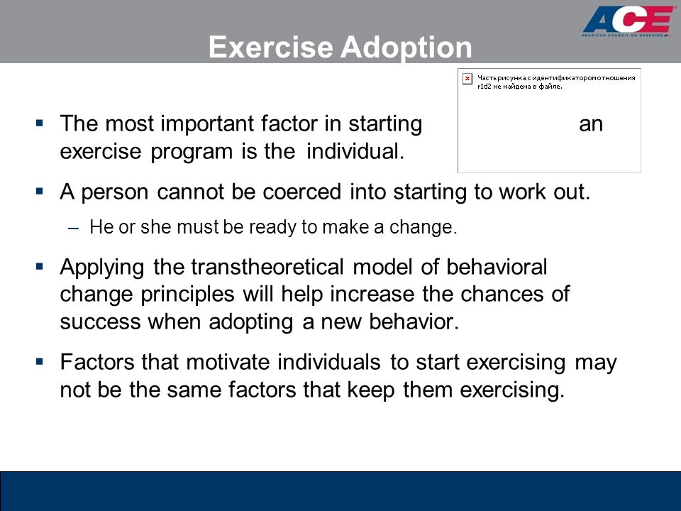 Environmental Factors: Time  Perceived lack of time –The most common excuse for not exercising and for dropping out of an exercise program  This perception is likely due to: –Not being interested in or enjoying the activity –Not being committed to the activity program  Personal trainers must help clients change their perception through proper goal setting, time management, and prioritizing.