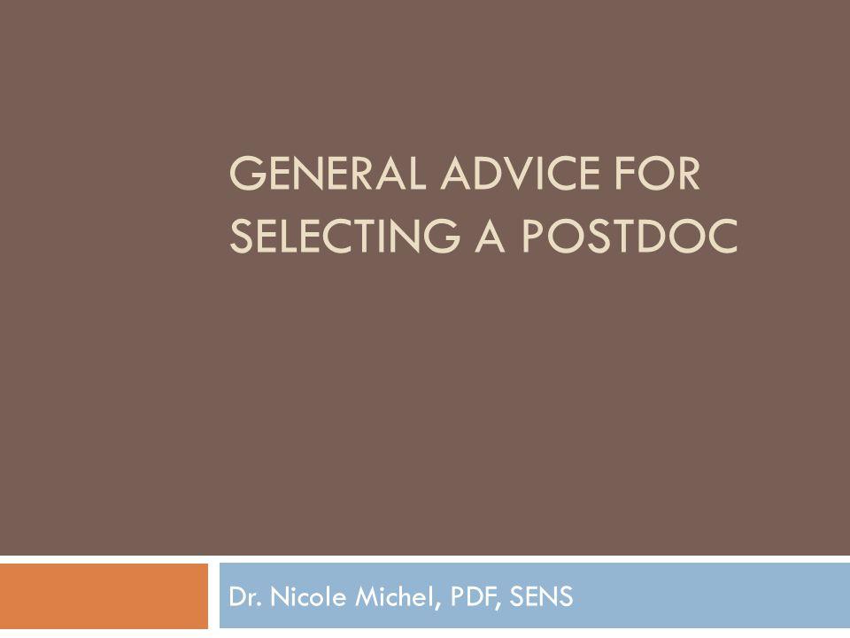 GENERAL ADVICE FOR SELECTING A POSTDOC Dr. Nicole Michel, PDF, SENS