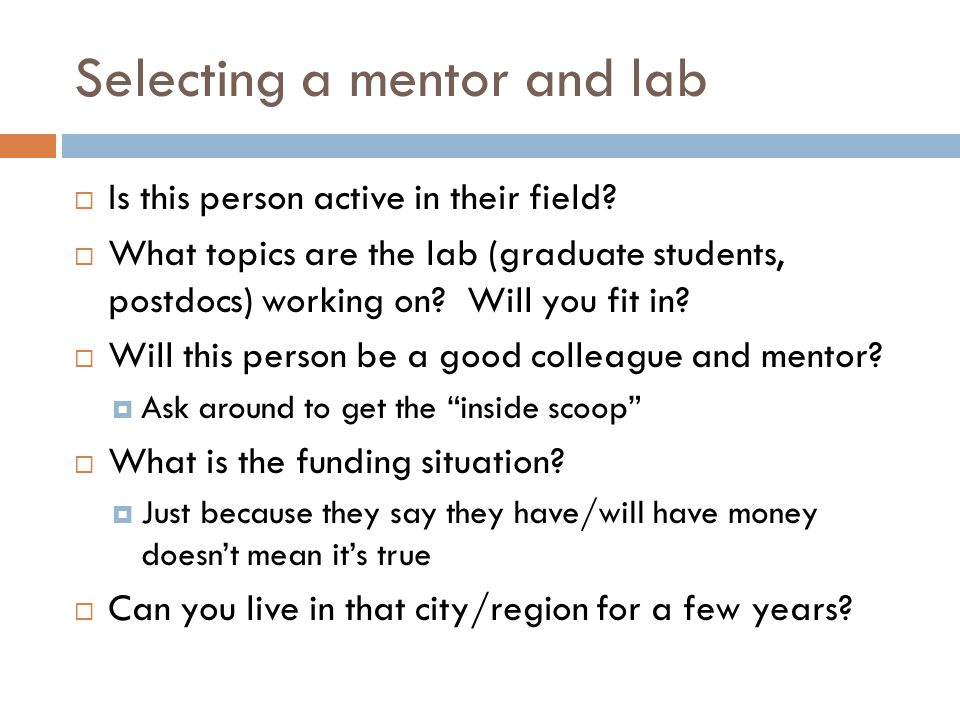 Selecting a mentor and lab  Is this person active in their field?  What topics are the lab (graduate students, postdocs) working on? Will you fit in