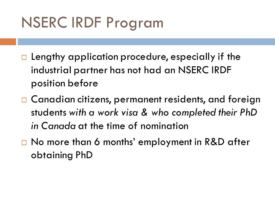 NSERC IRDF Program  Lengthy application procedure, especially if the industrial partner has not had an NSERC IRDF position before  Canadian citizens