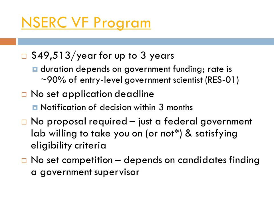 NSERC VF Program  $49,513/year for up to 3 years  duration depends on government funding; rate is ~90% of entry-level government scientist (RES-01)