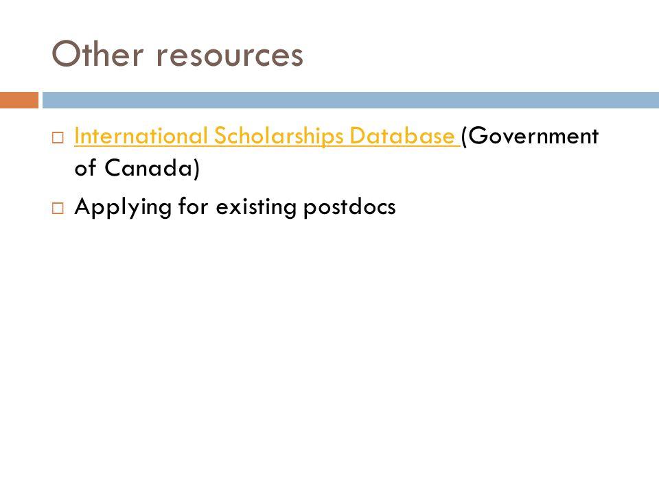 Other resources  International Scholarships Database (Government of Canada) International Scholarships Database  Applying for existing postdocs