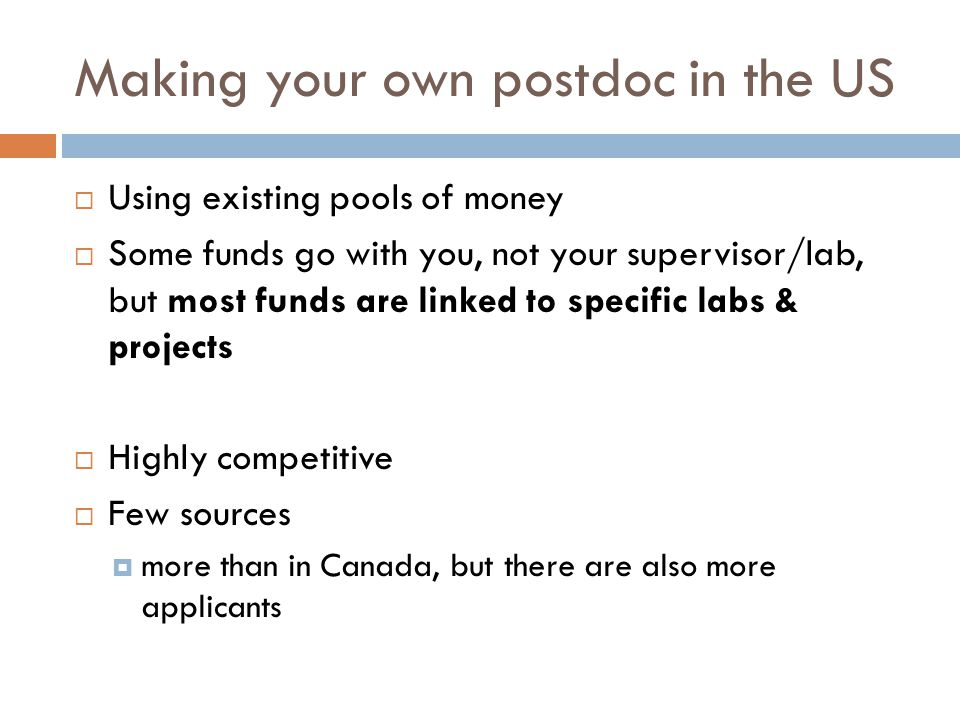 Making your own postdoc in the US  Using existing pools of money  Some funds go with you, not your supervisor/lab, but most funds are linked to spec