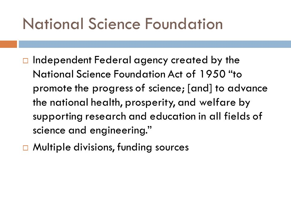 """National Science Foundation  Independent Federal agency created by the National Science Foundation Act of 1950 """"to promote the progress of science; ["""