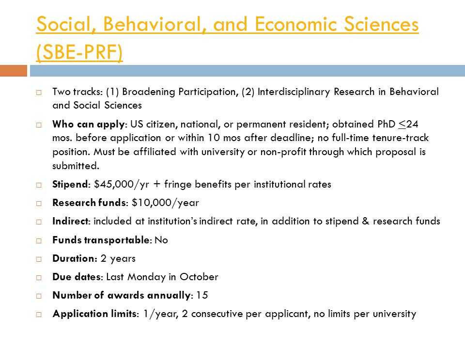 Social, Behavioral, and Economic Sciences (SBE-PRF)  Two tracks: (1) Broadening Participation, (2) Interdisciplinary Research in Behavioral and Socia