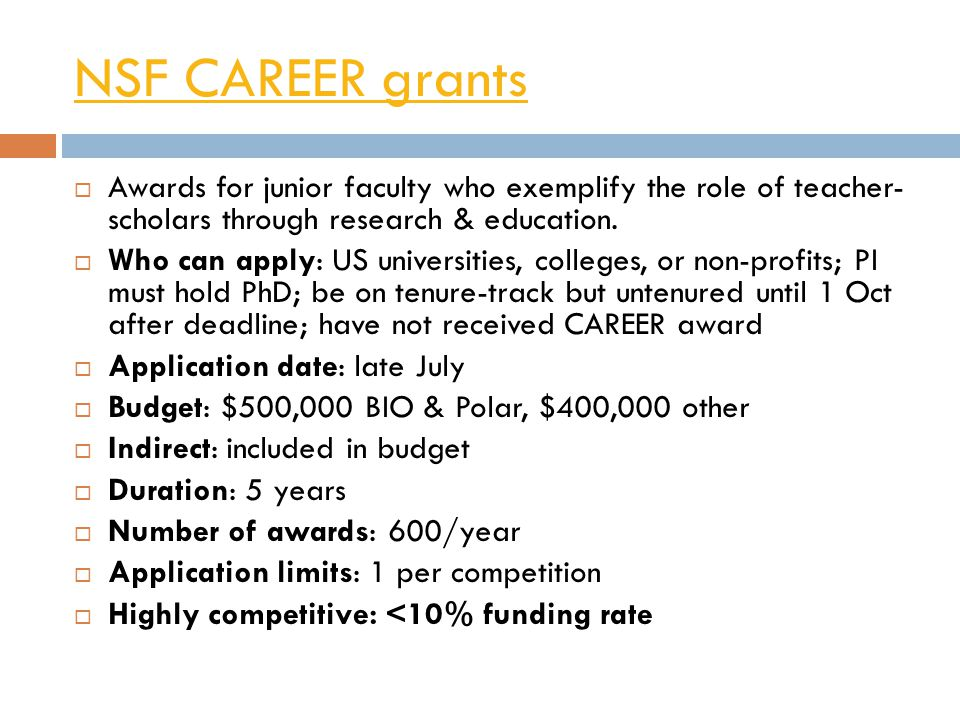 NSF CAREER grants  Awards for junior faculty who exemplify the role of teacher- scholars through research & education.  Who can apply: US universiti
