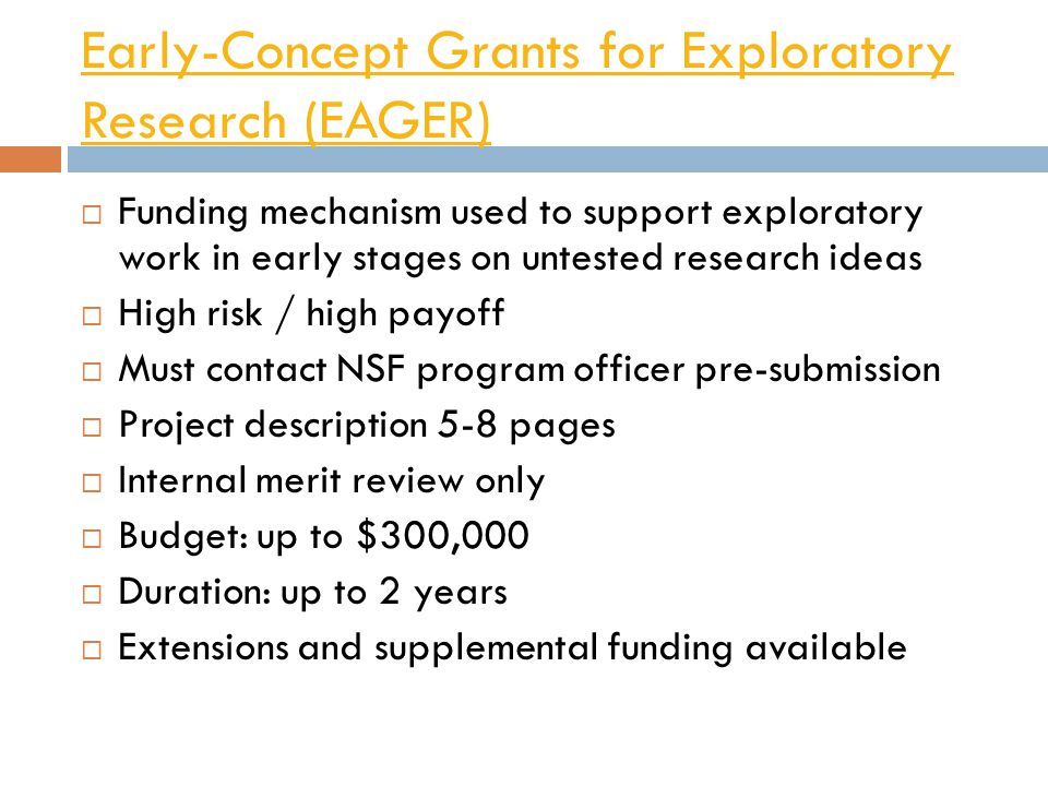 Early-Concept Grants for Exploratory Research (EAGER)  Funding mechanism used to support exploratory work in early stages on untested research ideas