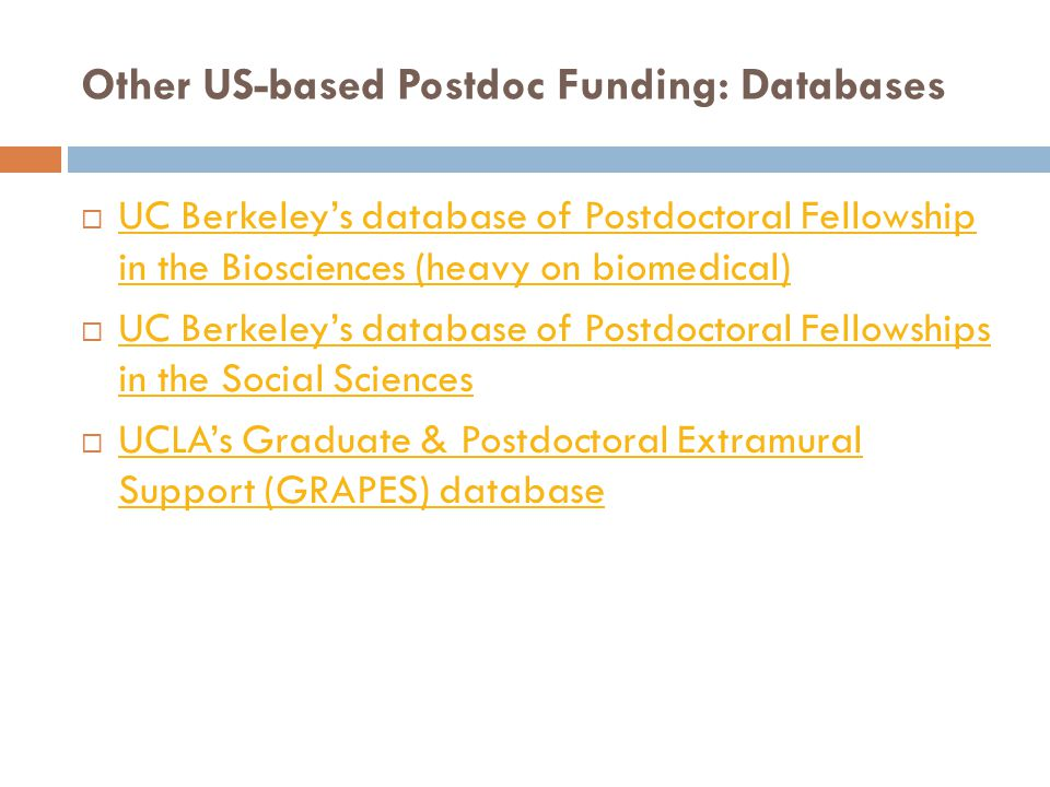 Other US-based Postdoc Funding: Databases  UC Berkeley's database of Postdoctoral Fellowship in the Biosciences (heavy on biomedical) UC Berkeley's d