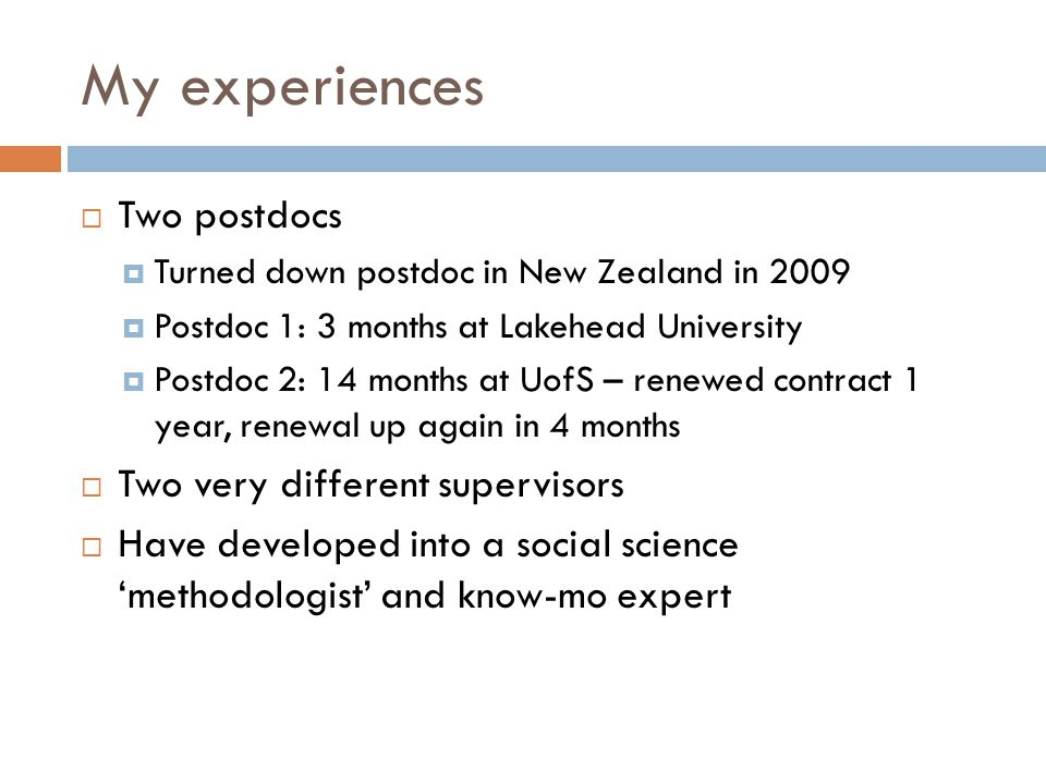 My experiences  Two postdocs  Turned down postdoc in New Zealand in 2009  Postdoc 1: 3 months at Lakehead University  Postdoc 2: 14 months at UofS