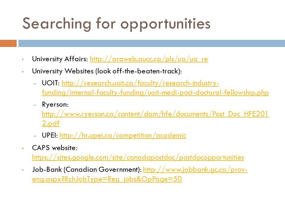 Searching for opportunities University Affairs: http://oraweb.aucc.ca/pls/ua/ua_rehttp://oraweb.aucc.ca/pls/ua/ua_re University Websites (look off-the