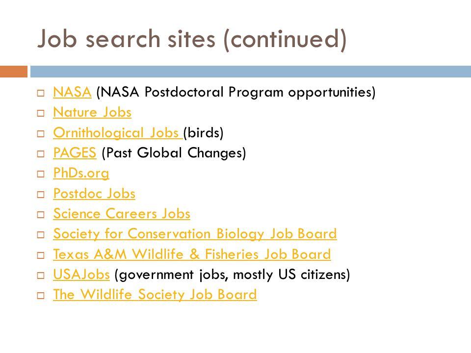 Job search sites (continued)  NASA (NASA Postdoctoral Program opportunities) NASA  Nature Jobs Nature Jobs  Ornithological Jobs (birds) Ornithologi