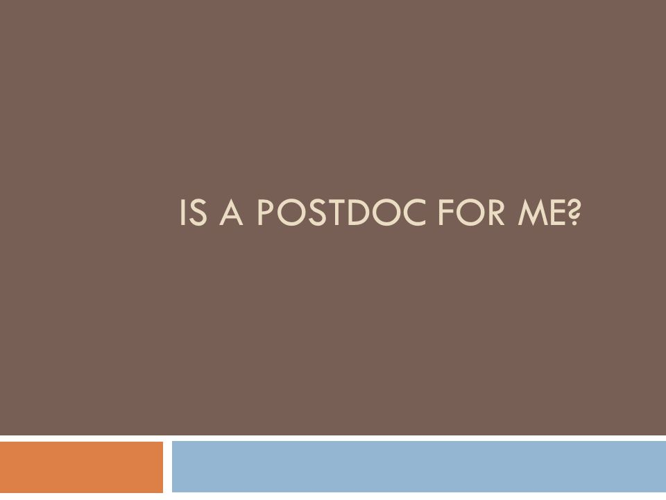 IS A POSTDOC FOR ME?