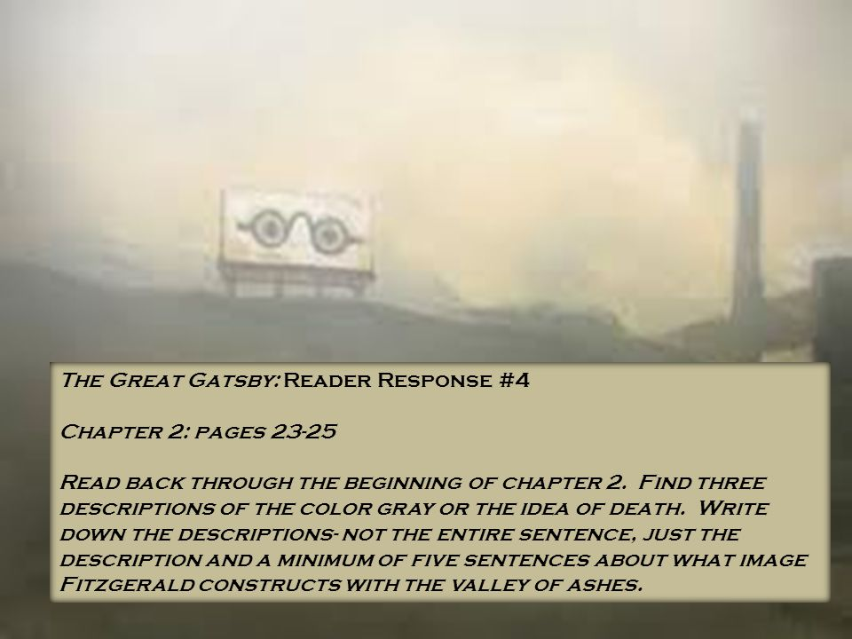 The Great Gatsby: Reader Response #4 Chapter 2: pages 23-25 Read back through the beginning of chapter 2.