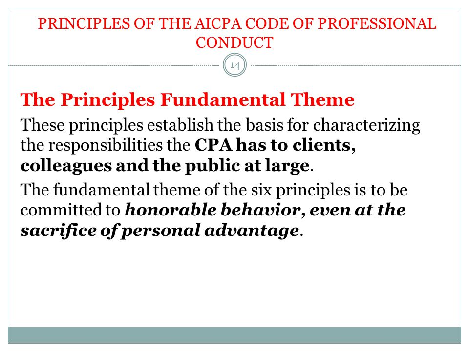 PRINCIPLES OF THE AICPA CODE OF PROFESSIONAL CONDUCT The Principles Fundamental Theme These principles establish the basis for characterizing the resp