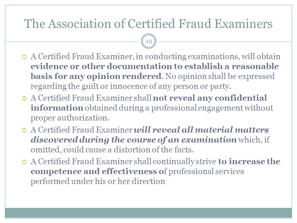 The Association of Certified Fraud Examiners  A Certified Fraud Examiner, in conducting examinations, will obtain evidence or other documentation to