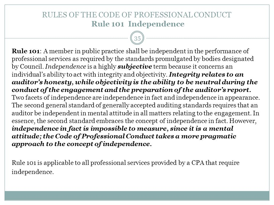 RULES OF THE CODE OF PROFESSIONAL CONDUCT Rule 101 Independence Rule 101: A member in public practice shall be independent in the performance of profe