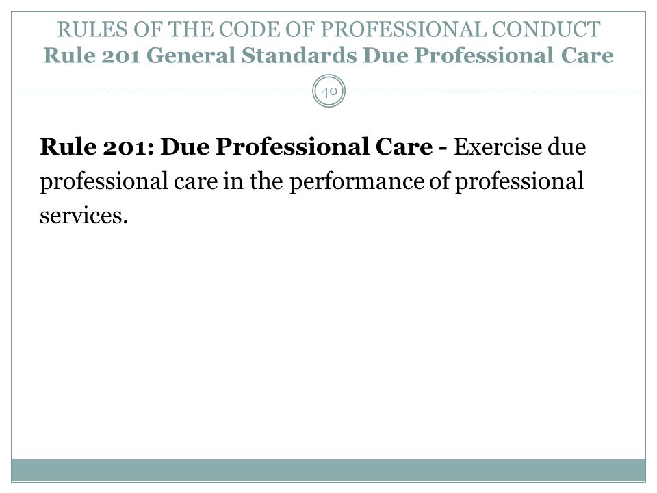 RULES OF THE CODE OF PROFESSIONAL CONDUCT Rule 201 General Standards Due Professional Care Rule 201: Due Professional Care - Exercise due professional