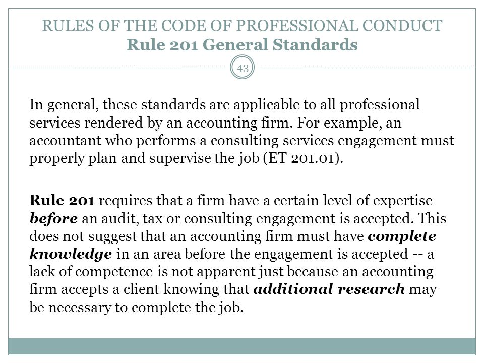 RULES OF THE CODE OF PROFESSIONAL CONDUCT Rule 201 General Standards In general, these standards are applicable to all professional services rendered