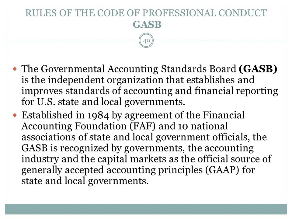 RULES OF THE CODE OF PROFESSIONAL CONDUCT GASB The Governmental Accounting Standards Board (GASB) is the independent organization that establishes and